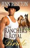 The Rancher's Royal Bride by Jenn Roseton