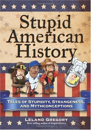 Stupid American History by Leland Gregory