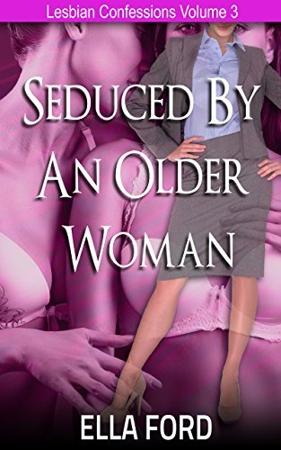 Seduced By An Older Woman (Lesbian Confessions Book 3)