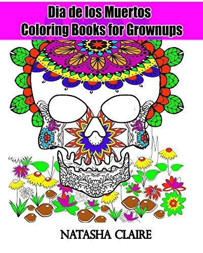 Dia de los Muertos : Coloring Books for Grownups: Day of the Dead and Sugar Skull Coloring Book (Creative Haven Coloring Books) (Mandala Coloring Book 6)