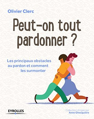 Ebook Peut-on tout pardonner ?: Les principaux obstacles au pardon et comment les surmonter. (Métamorphose) by Olivier Clerc TXT!