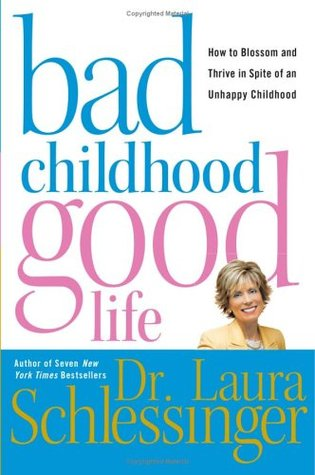 Bad Childhood---Good Life by Laura Schlessinger