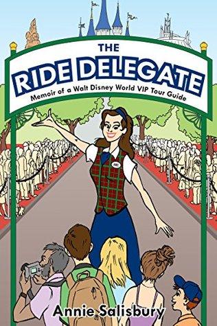 The Ride Delegate: Memoir of a Walt Disney World VIP Tour Guide