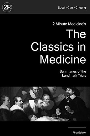 2 Minute Medicine's The Classics in Medicine: Physician Summaries of the Landmark Trials in Medicine and Pediatrics