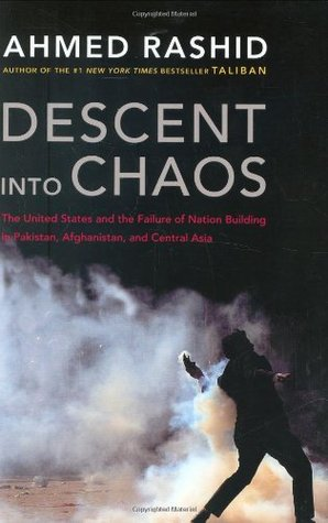 Descent into Chaos: The United States & the Failure of Nation Building in Pakistan, Afghanistan & Central Asia