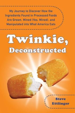 Twinkie, Deconstructed: My Journey to Discover How the Ingredients Found in Processed Foods Are Grown, Mined (Yes, Mined), and Manipulated Into What America Eats