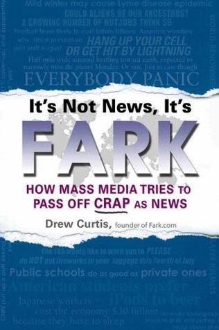 It's Not News, It's Fark by Drew Curtis