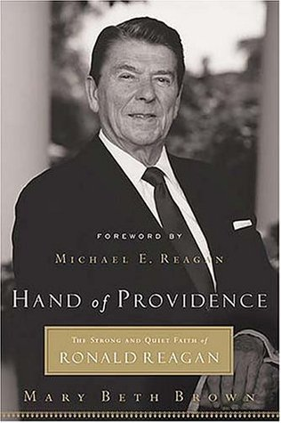 Hand of Providence: The Strong and Quiet Faith of Ronald Reagan