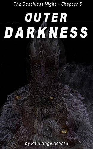 The Deathless Night Chapter Five: Outer Darkness