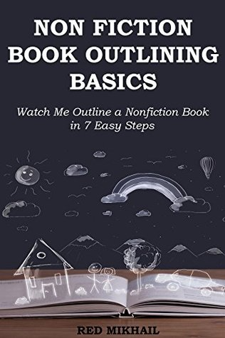 NON-FICTION BOOK OUTLINING BASICS: Watch Me Outline a Nonfiction Book in 7 Easy Steps (Pain Free Book Outlining 1)
