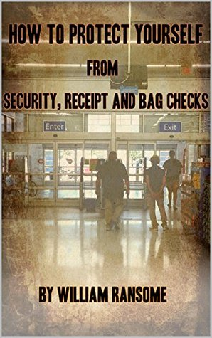 How To Protect Yourself From Security, Receipt And Bag Checks: Stop and Identify, Merchant, Citizen's Arrest and Refund Laws in 50 States