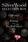 SilverWood Selection Box: A collection of writing from ten well-loved authors