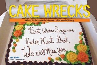 Cake Wrecks by Jen Yates