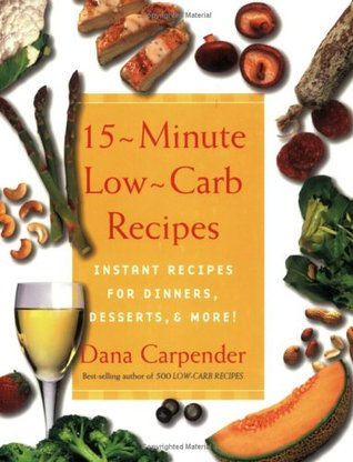 15-Minute Low-Carb Recipes by Dana Carpender