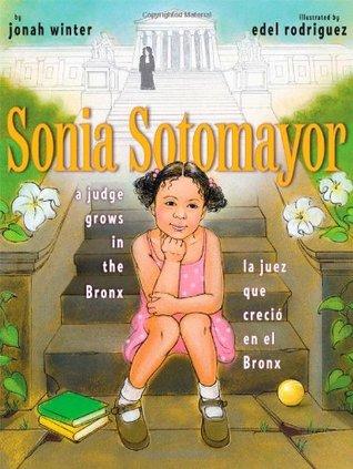 Sonia sotomayor: a judge grows in the bronx/la juez que creció en el bronx by Jonah Winter