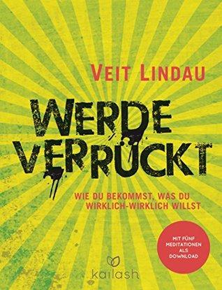 Werde verrückt by Veit Lindau