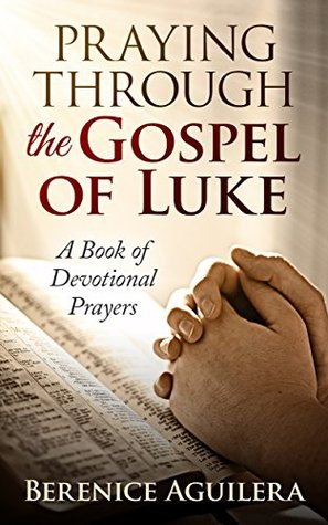 Praying Through the Gospel of Luke: A Book of Devotional Prayers