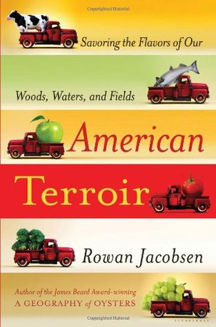Ebook American Terroir: Savoring the Flavors of Our Woods, Waters, and Fields by Rowan Jacobsen DOC!