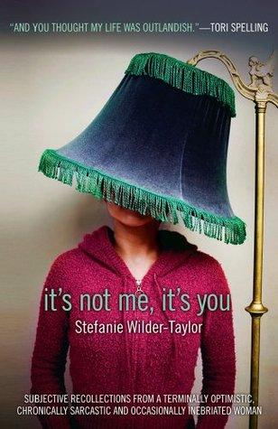 It's Not Me, It's You by Stefanie Wilder-Taylor