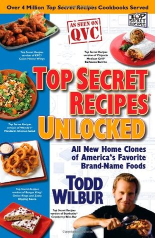 Top Secret Recipes Unlocked All New Home Clones Of Americas