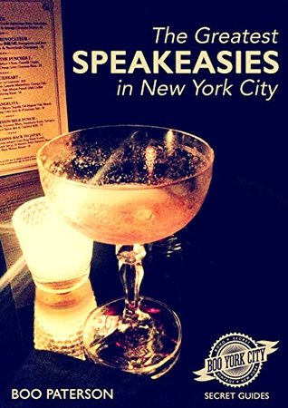 The Greatest Speakeasies in New York City (Secret Guides Book 1)