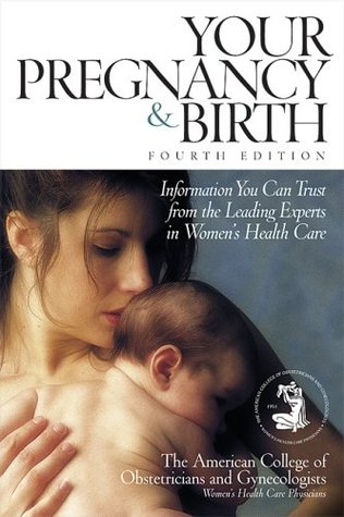 Your Pregnancy & Birth: Information You Can Trust from the Leading Experts in Women's Health Care