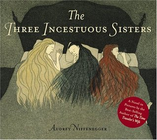 The Three Incestuous Sisters by Audrey Niffenegger