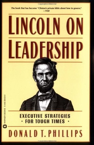 Lincoln On Leadership Executive Strategies For Tough Times By