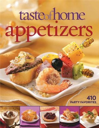 Taste of Home Appetizers: 410 Party Favorites