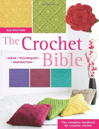 The Crochet Bible: The Complete Handbook for Creative Crochet