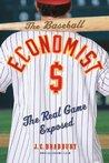 The Baseball Economist by J.C. Bradbury