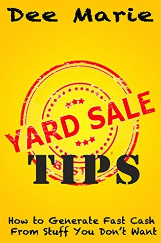 Yard sale tips: how to generate fast cash from stuff you don't want by Dee Marie