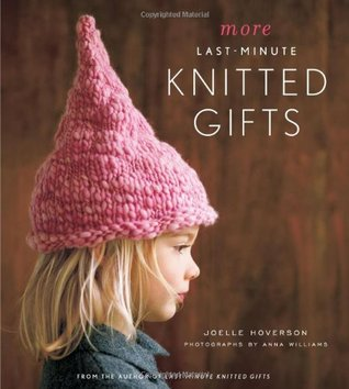 More Last-Minute Knitted Gifts by Joelle Hoverson