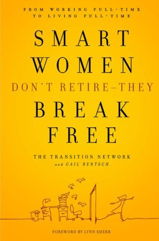 Smart Women Don't Retire-They Break Free: From Working Full-Time to Living Full-Time