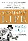 A G-Man's Life by Mark Felt