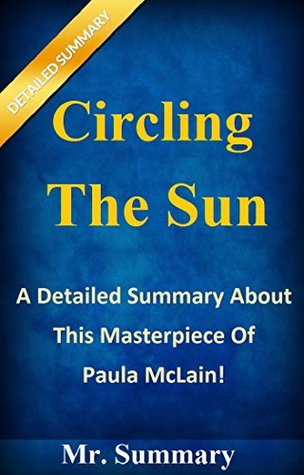 Circling The Sun: A Detailed Summary About This Masterpiece Of Paula McLain! (Circling The Sun: A Detailed Summary---Paperback, Ebook, Novel, Audiobook, Audible, Hardcover)