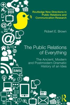 The Public Relations of Everything: The Ancient, Modern and Postmodern Dramatic History of an Idea