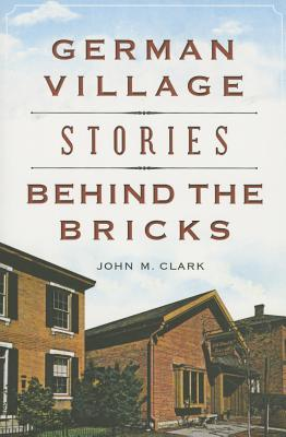 German Village Stories Behind the Bricks