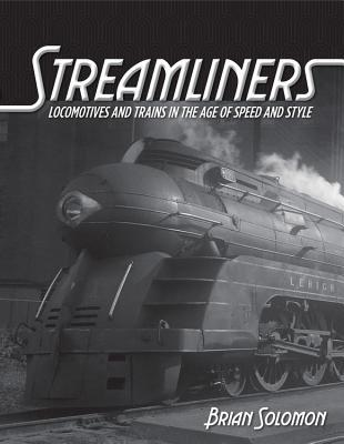 Streamliners: Locomotives and Trains in the Age of Speed and Style par Brian Solomon