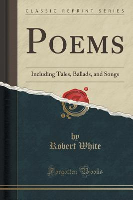 Poems: Including Tales, Ballads, and Songs
