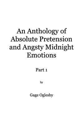 An Anthology of Absolute Pretention and Angsty Midnight Emotions Part 1