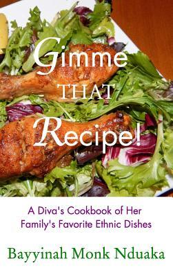 Gimme That Recipe! A Diva's Cookbook Of Her Family's Favorite Ethnic Dishes