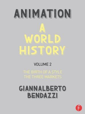 Animation: A World History, Volume 2: The Birth of a Style - The Three Markets