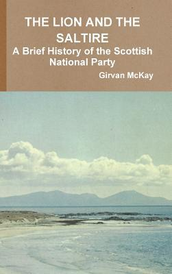 The Lion and the Saltire a Brief History of the Scottish National Party