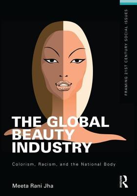 The Global Beauty Industry: Colorism, Racism, and the National Body