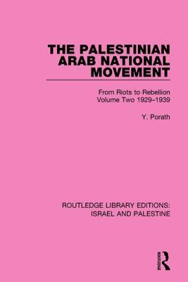 The Palestinian Arab National Movement, Volume 2: 1929-1939 (Rle Israel and Palestine): From Riots to Rebellion