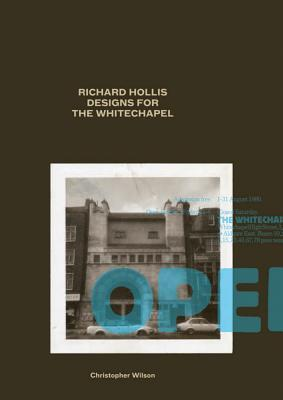 Richard Hollis Designs for the Whitechapel: Graphic Work for the Whitechapel Art Gallery, 1969-73 and 1978-85