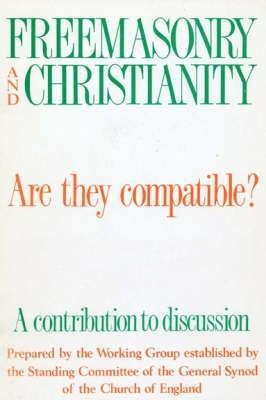 Freemasonry And Christianity: Are They Compatible?: A Contribution To Discussion