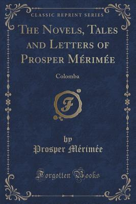 The Novels, Tales and Letters of Prosper M�rim�e: Colomba