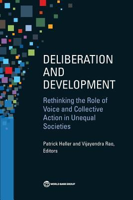 Deliberation and Development: Rethinking the Role of Voice and Collective Action in Unequal Societies